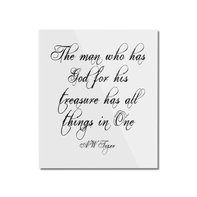 The man who has God for his treasure has all things in One Home Mounted Acrylic Print by artworkdealers Artist Shop