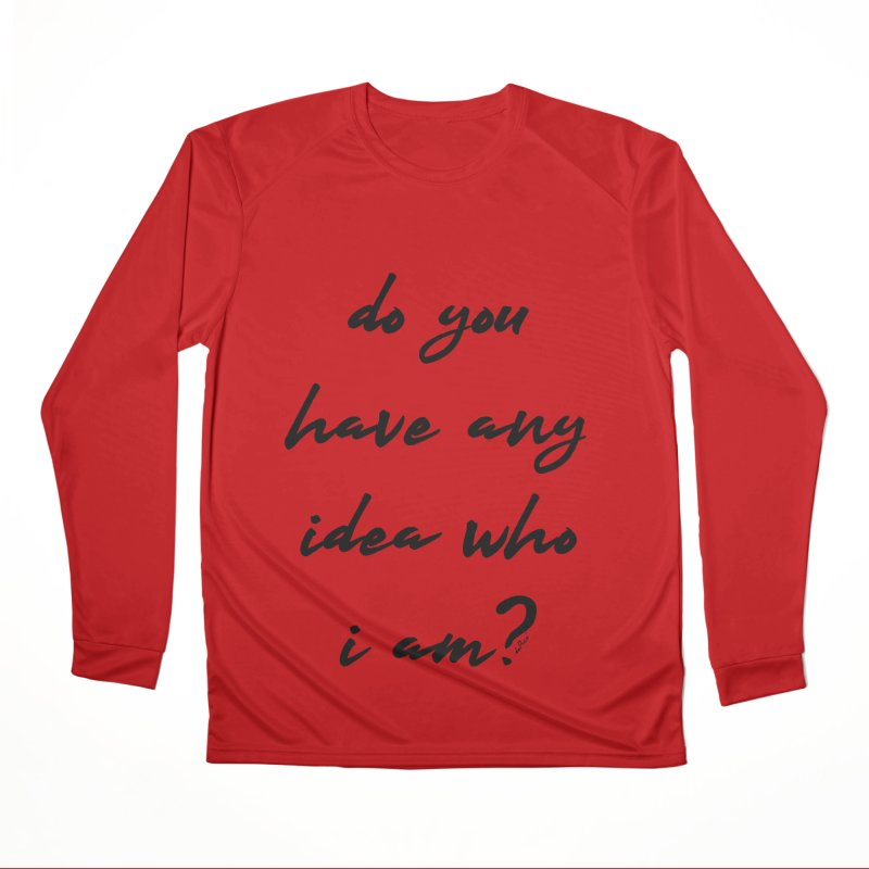 Do You Have Any Idea Who I Am? Women's Performance Unisex Longsleeve T-Shirt by artworkdealers Artist Shop