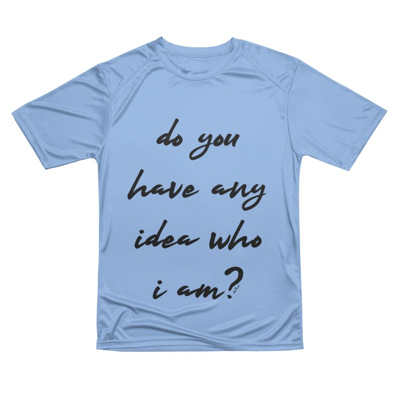 Do You Have Any Idea Who I Am? Men's Performance T-Shirt by artworkdealers Artist Shop