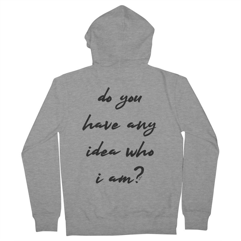 Do You Have Any Idea Who I Am? Women's French Terry Zip-Up Hoody by artworkdealers Artist Shop