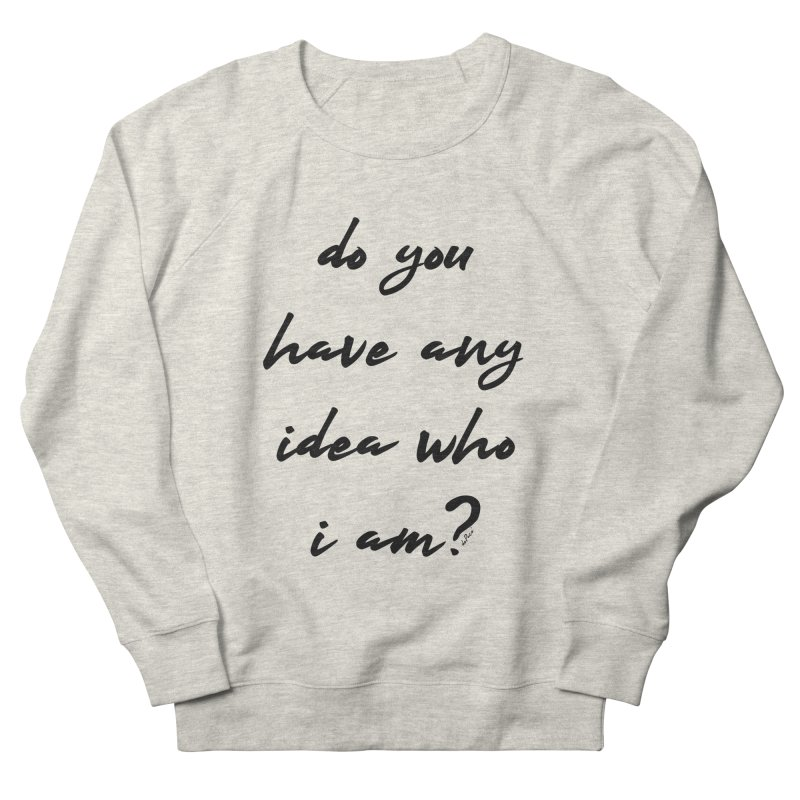 Do You Have Any Idea Who I Am? Men's French Terry Sweatshirt by artworkdealers Artist Shop