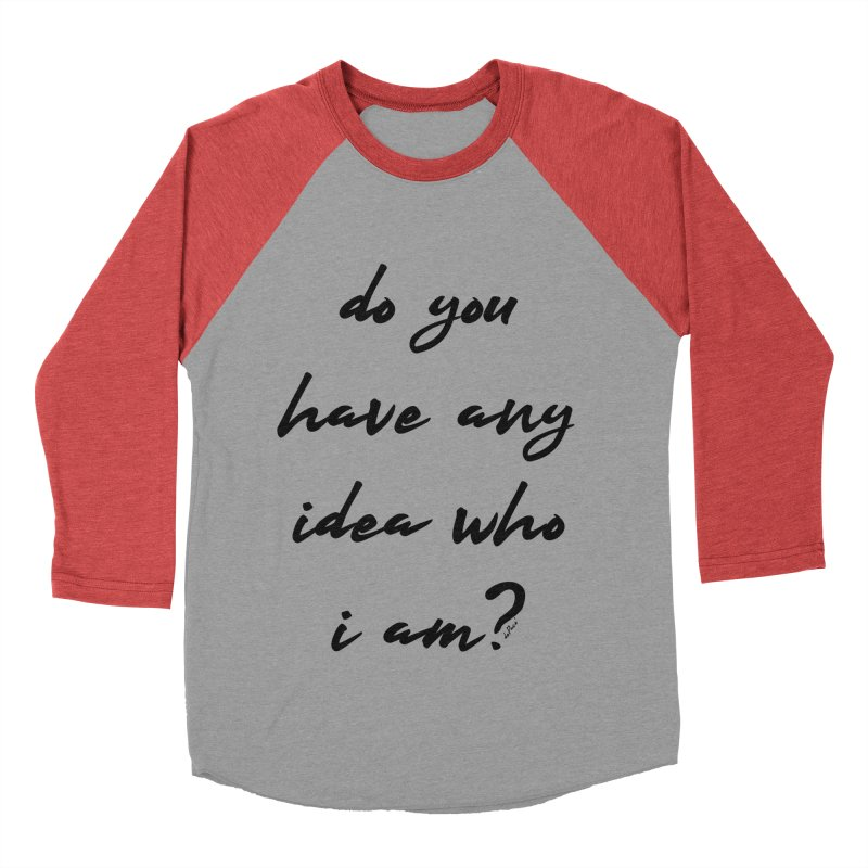 Do You Have Any Idea Who I Am? Men's Baseball Triblend Longsleeve T-Shirt by artworkdealers Artist Shop
