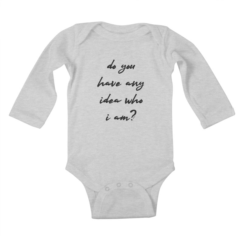 Do You Have Any Idea Who I Am? Kids Baby Longsleeve Bodysuit by artworkdealers Artist Shop