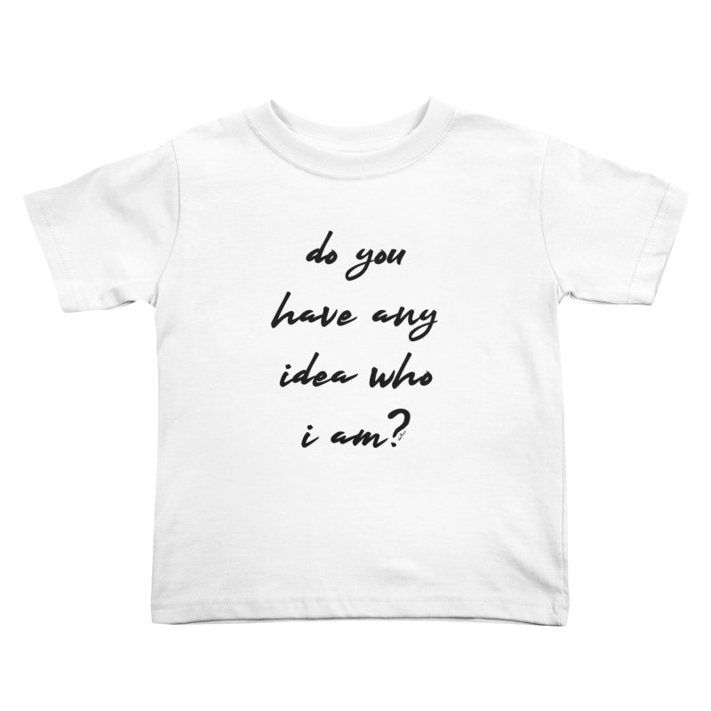 Do You Have Any Idea Who I Am? Kids Toddler T-Shirt by artworkdealers Artist Shop