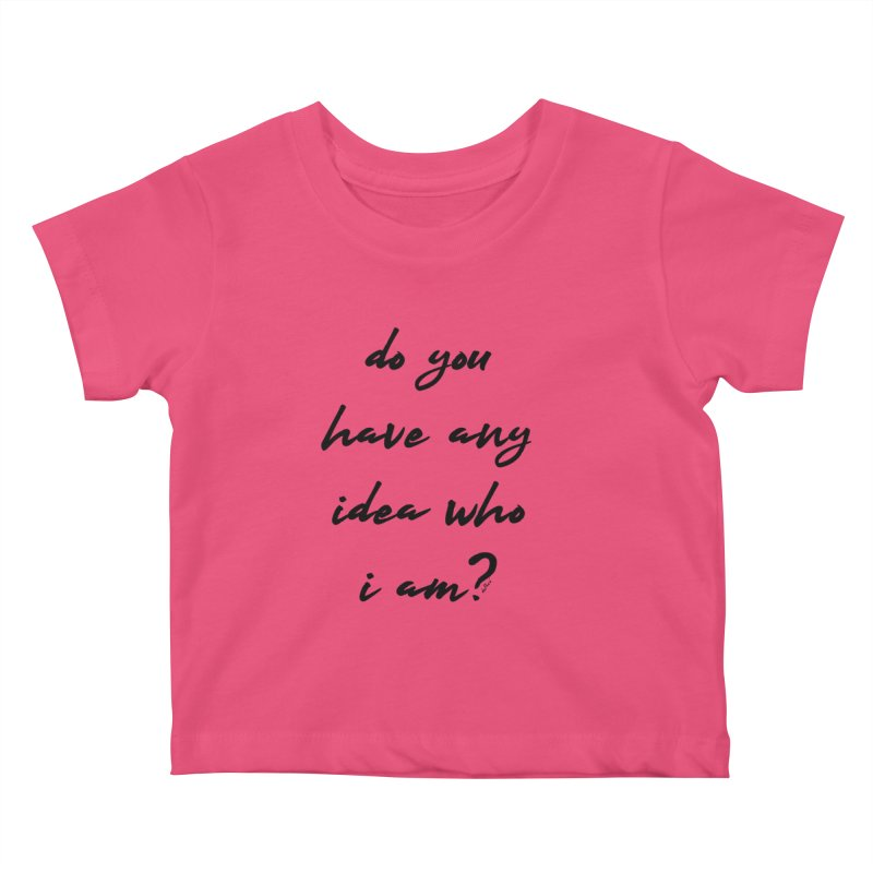 Do You Have Any Idea Who I Am? Kids Baby T-Shirt by artworkdealers Artist Shop