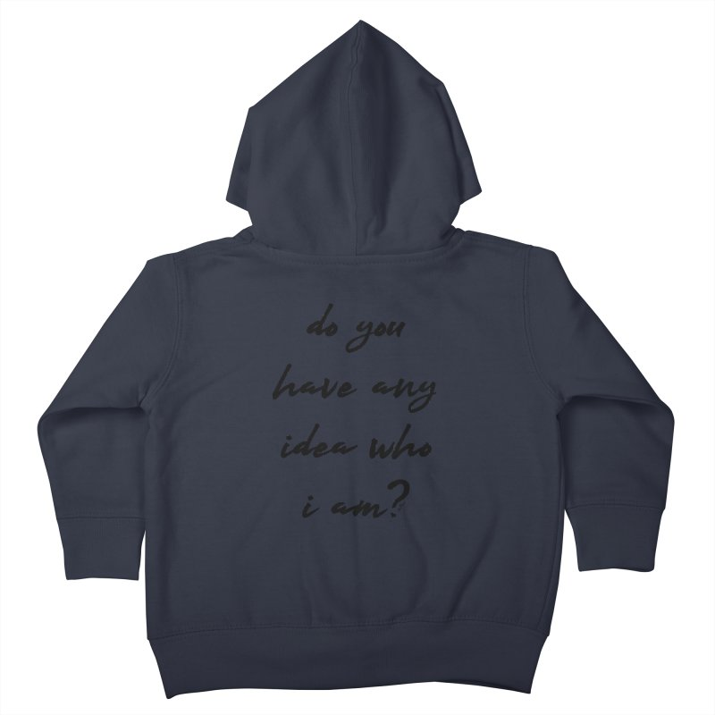 Do You Have Any Idea Who I Am? Kids Toddler Zip-Up Hoody by artworkdealers Artist Shop