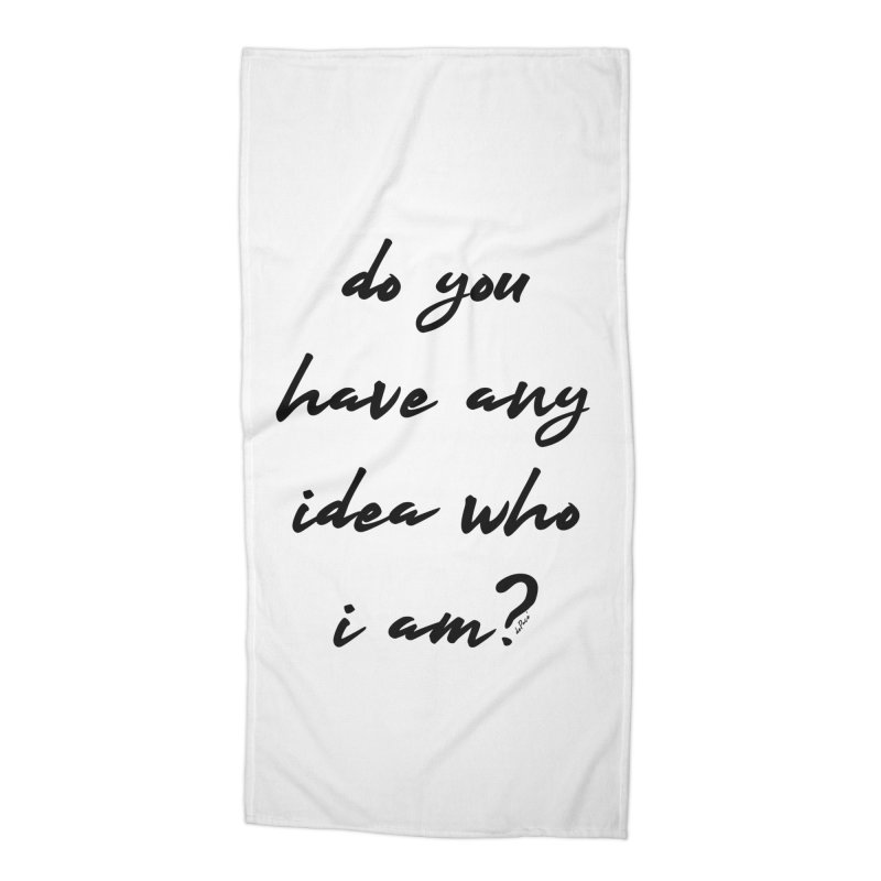 Do You Have Any Idea Who I Am? Accessories Beach Towel by artworkdealers Artist Shop