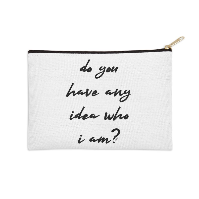 Do You Have Any Idea Who I Am? Accessories Zip Pouch by artworkdealers Artist Shop