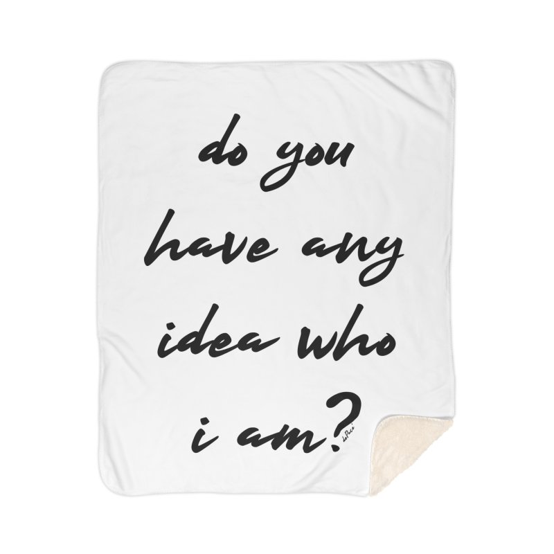 Do You Have Any Idea Who I Am? Home Sherpa Blanket Blanket by artworkdealers Artist Shop