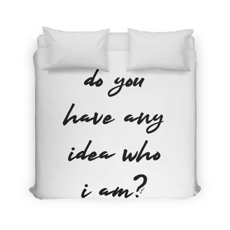 Do You Have Any Idea Who I Am? Home Duvet by artworkdealers Artist Shop