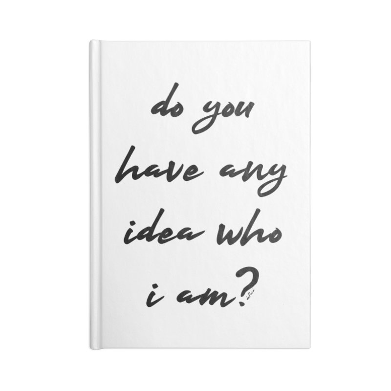 Do You Have Any Idea Who I Am? Accessories Blank Journal Notebook by artworkdealers Artist Shop