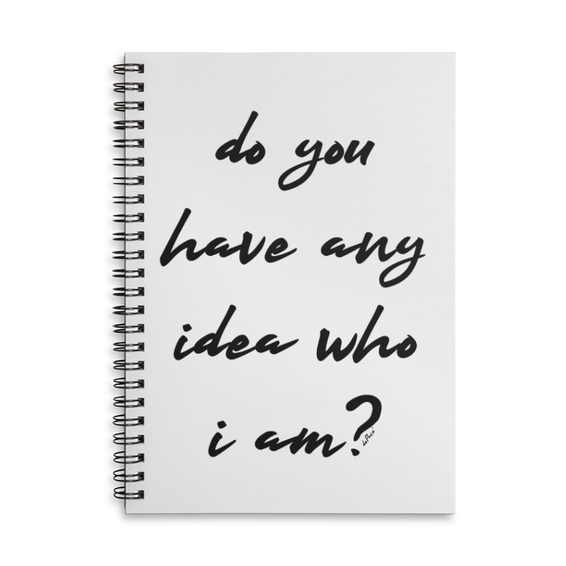 Do You Have Any Idea Who I Am? Accessories Lined Spiral Notebook by artworkdealers Artist Shop