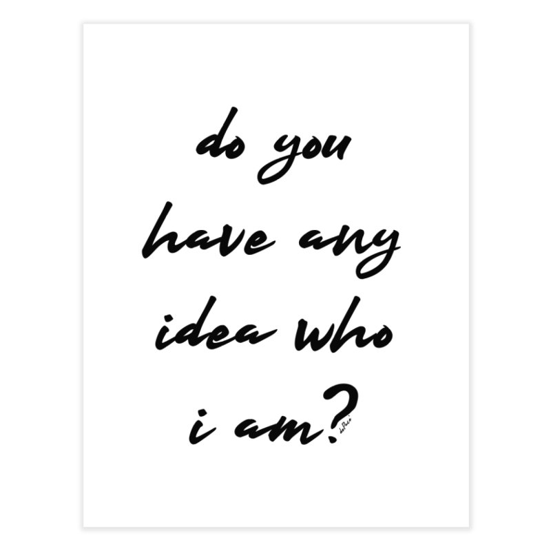 Do You Have Any Idea Who I Am? Home Fine Art Print by artworkdealers Artist Shop