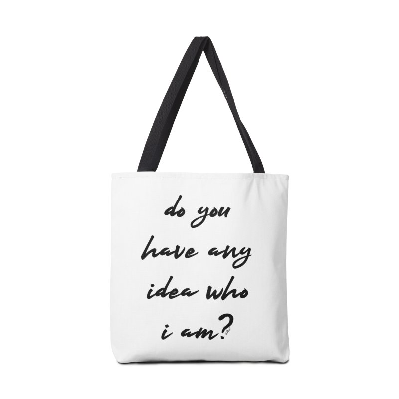 Do You Have Any Idea Who I Am? Accessories Tote Bag Bag by artworkdealers Artist Shop