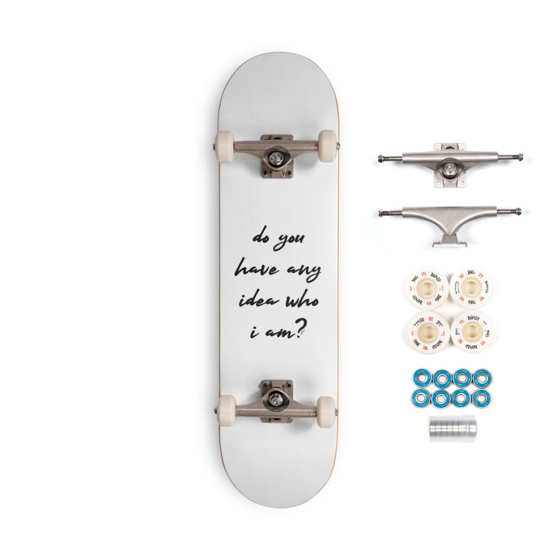 Do You Have Any Idea Who I Am? Accessories Complete - Premium Skateboard by artworkdealers Artist Shop