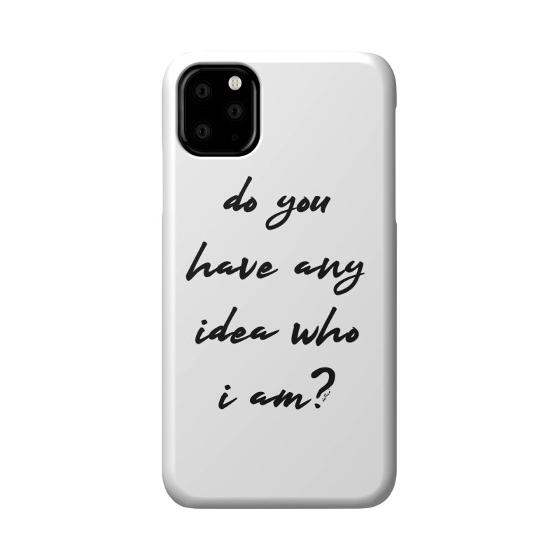 Do You Have Any Idea Who I Am? Accessories Phone Case by artworkdealers Artist Shop