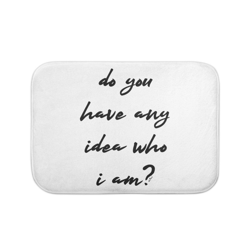 Do You Have Any Idea Who I Am? Home Bath Mat by artworkdealers Artist Shop