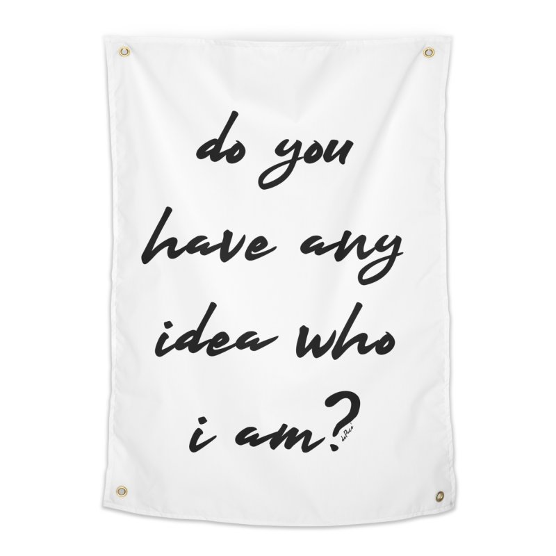Do You Have Any Idea Who I Am? Home Tapestry by artworkdealers Artist Shop