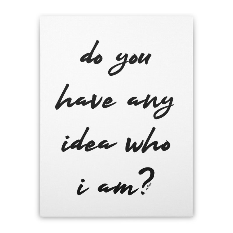 Do You Have Any Idea Who I Am? Home Stretched Canvas by artworkdealers Artist Shop