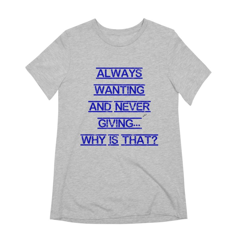 Always Wanting and Never Giving Women's Extra Soft T-Shirt by artworkdealers Artist Shop