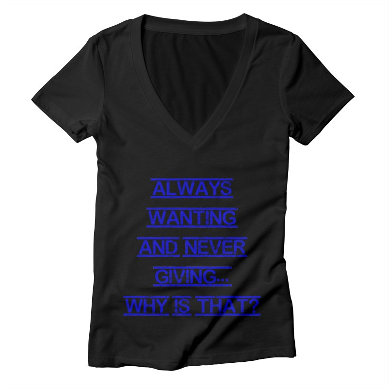 Always Wanting and Never Giving Women's V-Neck by artworkdealers Artist Shop