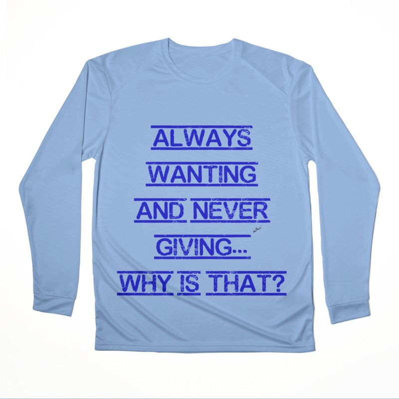 Always Wanting and Never Giving Men's Performance Longsleeve T-Shirt by artworkdealers Artist Shop