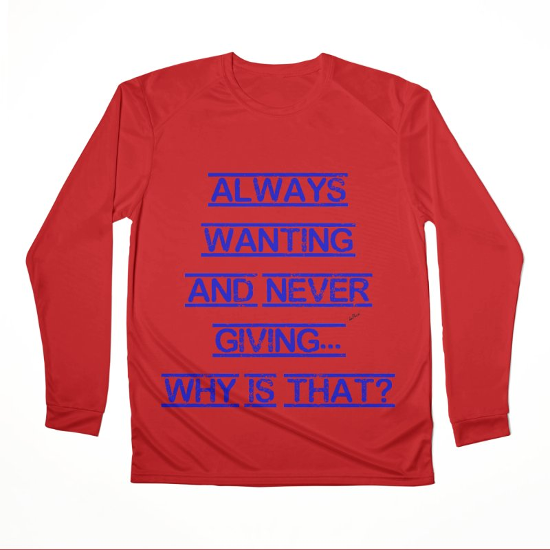 Always Wanting and Never Giving Women's Performance Unisex Longsleeve T-Shirt by artworkdealers Artist Shop