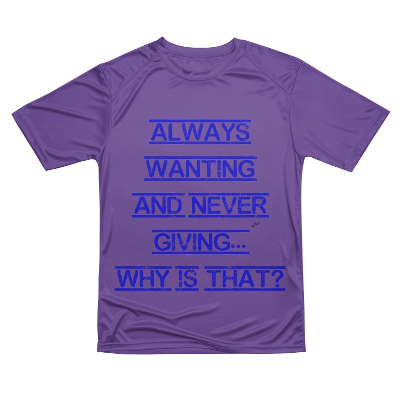 Always Wanting and Never Giving Men's Performance T-Shirt by artworkdealers Artist Shop