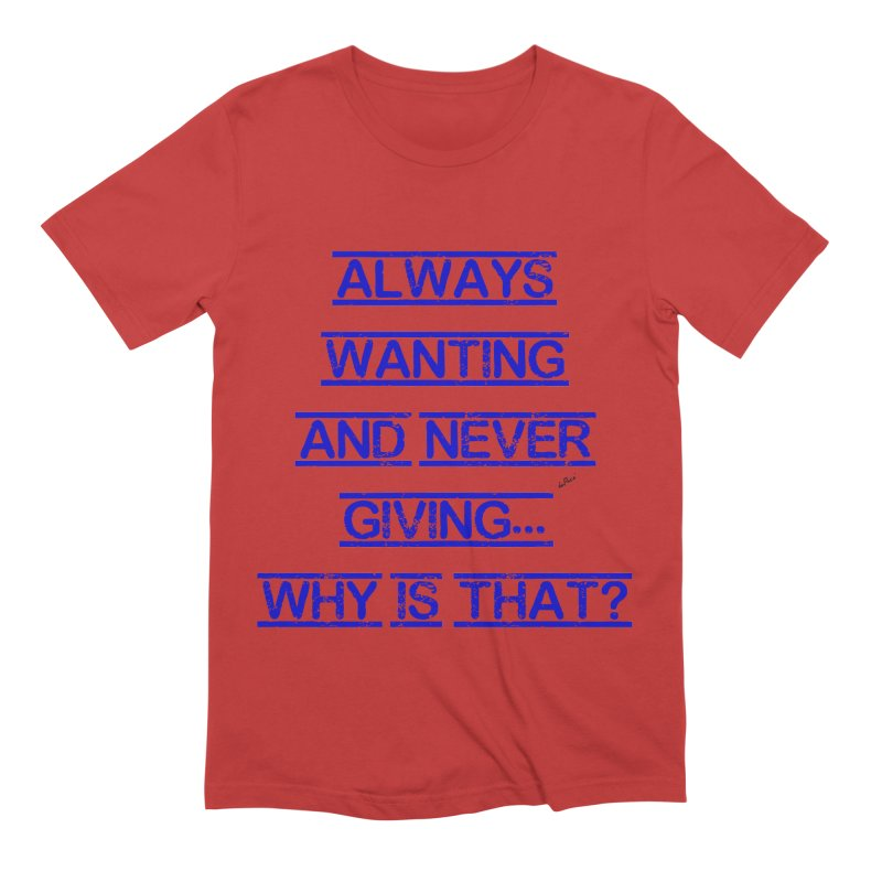 Always Wanting and Never Giving Men's Extra Soft T-Shirt by artworkdealers Artist Shop