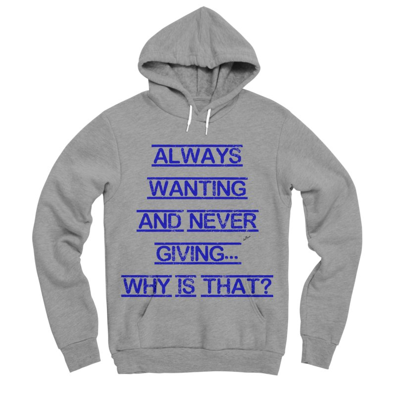 Always Wanting and Never Giving Women's Sponge Fleece Pullover Hoody by artworkdealers Artist Shop