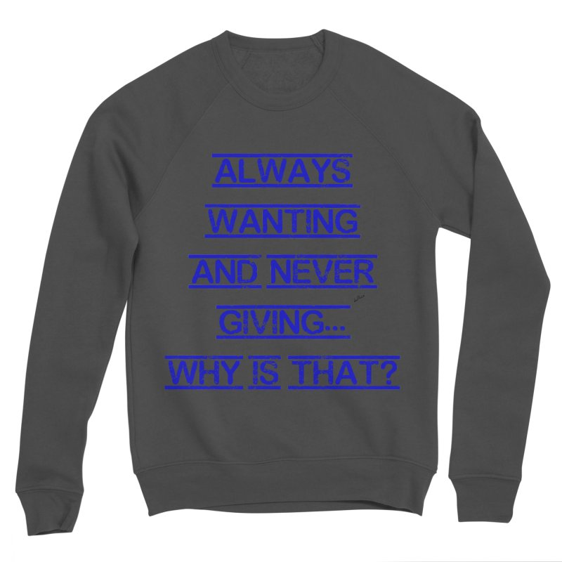 Always Wanting and Never Giving Women's Sponge Fleece Sweatshirt by artworkdealers Artist Shop