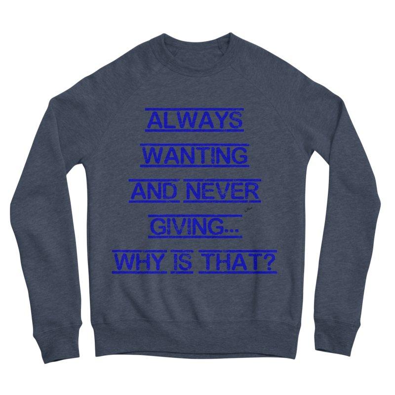 Always Wanting and Never Giving Men's Sponge Fleece Sweatshirt by artworkdealers Artist Shop