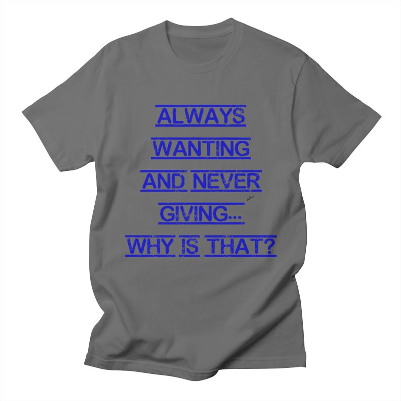 Always Wanting and Never Giving Men's T-Shirt by artworkdealers Artist Shop