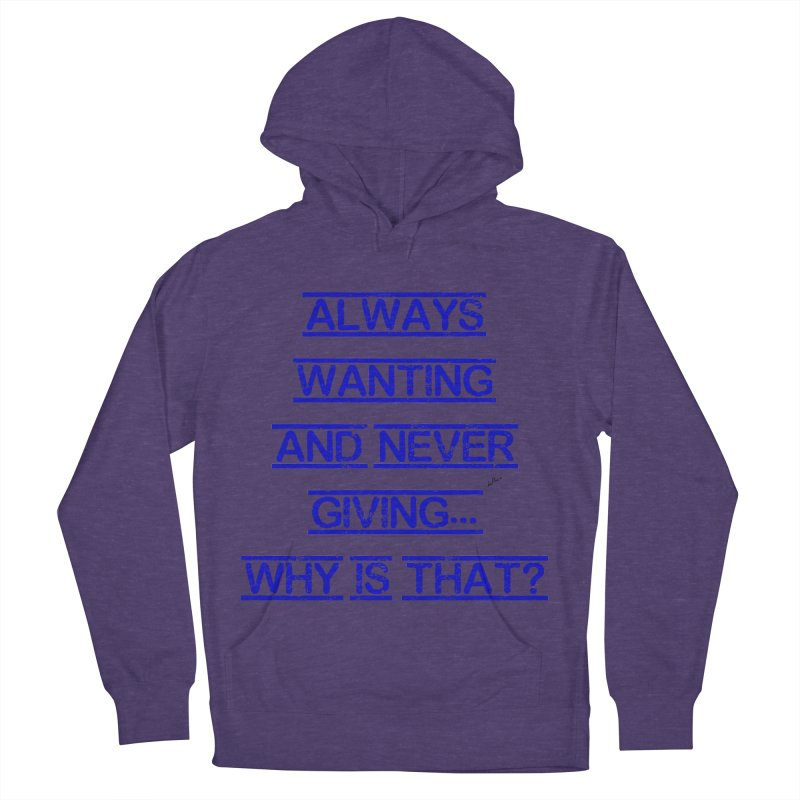 Always Wanting and Never Giving Men's French Terry Pullover Hoody by artworkdealers Artist Shop
