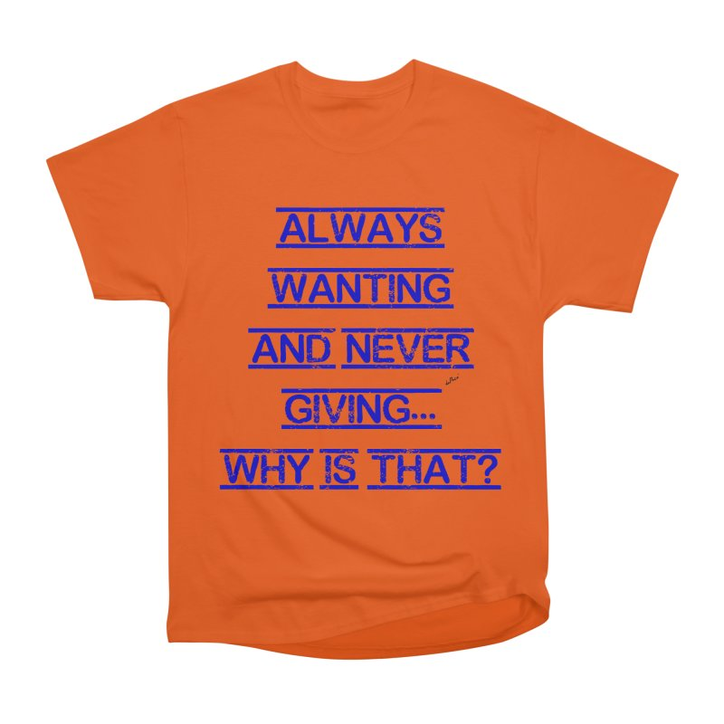 Always Wanting and Never Giving Men's Heavyweight T-Shirt by artworkdealers Artist Shop