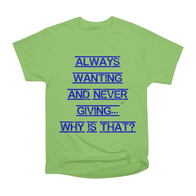 Always Wanting and Never Giving Women's Heavyweight Unisex T-Shirt by artworkdealers Artist Shop