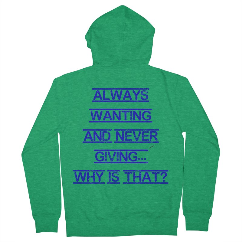 Always Wanting and Never Giving Men's French Terry Zip-Up Hoody by artworkdealers Artist Shop