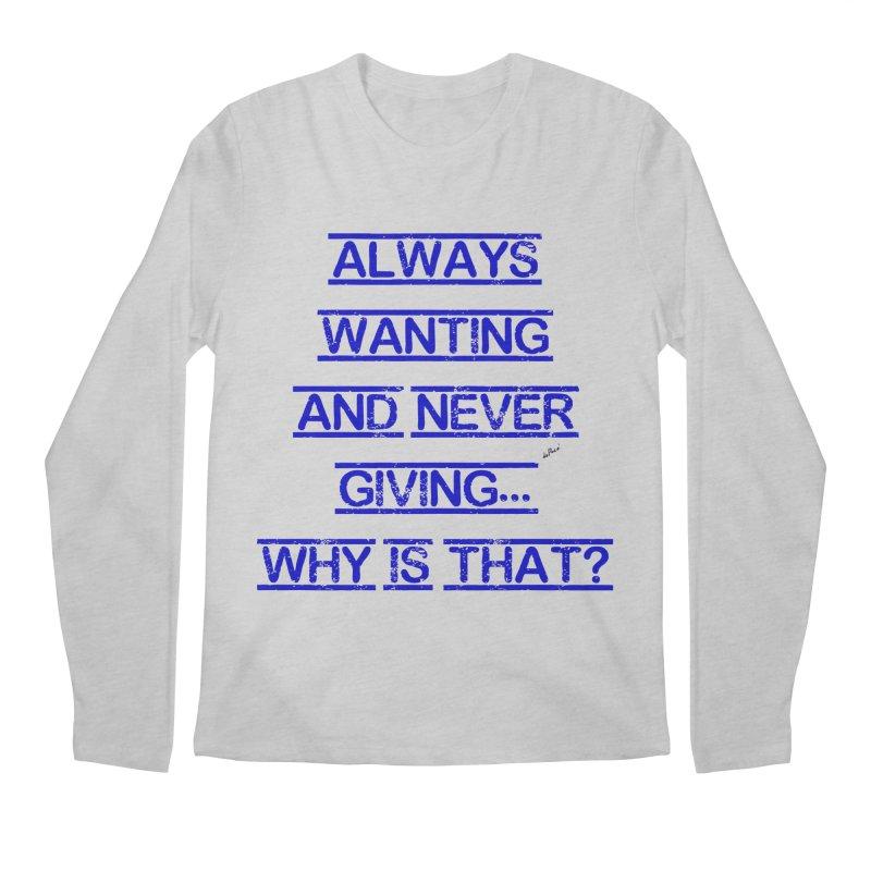 Always Wanting and Never Giving Men's Regular Longsleeve T-Shirt by artworkdealers Artist Shop