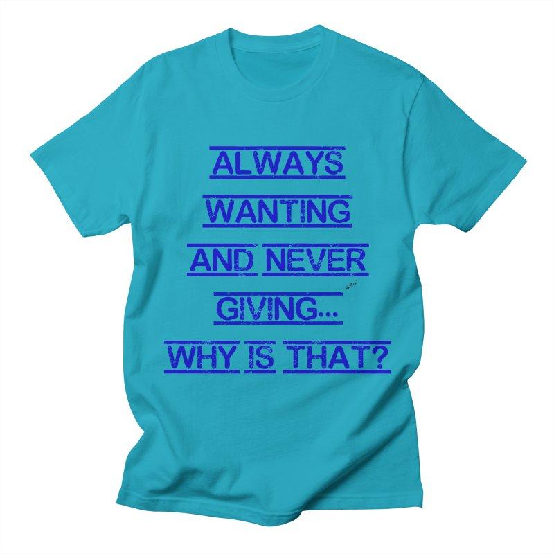 Always Wanting and Never Giving Women's Regular Unisex T-Shirt by artworkdealers Artist Shop