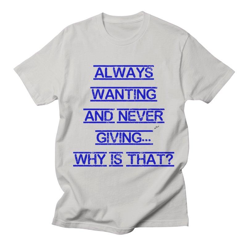 Always Wanting and Never Giving Men's Regular T-Shirt by artworkdealers Artist Shop