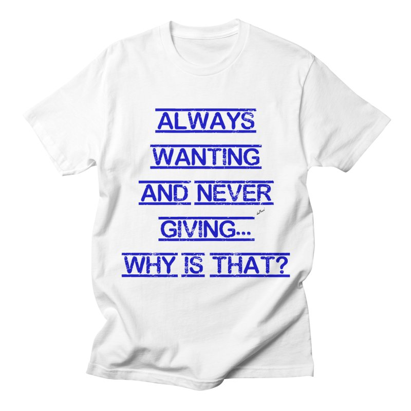 Always Wanting and Never Giving Women's Regular Unisex T-Shirt by artworkdealers Artist Shop