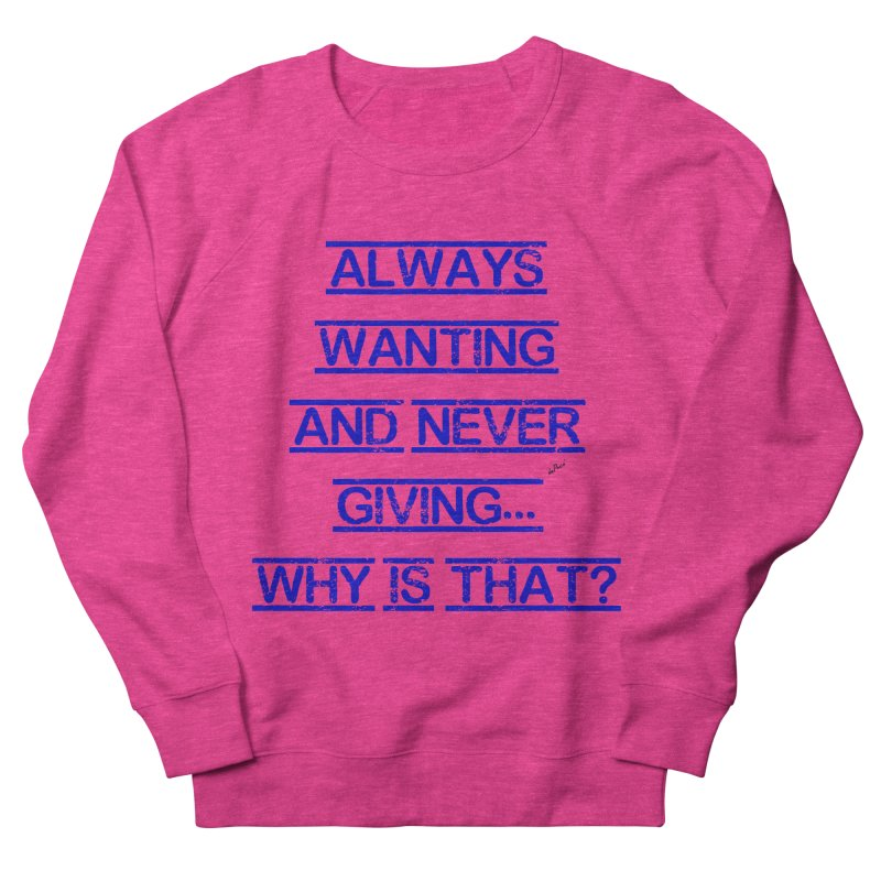 Always Wanting and Never Giving Women's French Terry Sweatshirt by artworkdealers Artist Shop