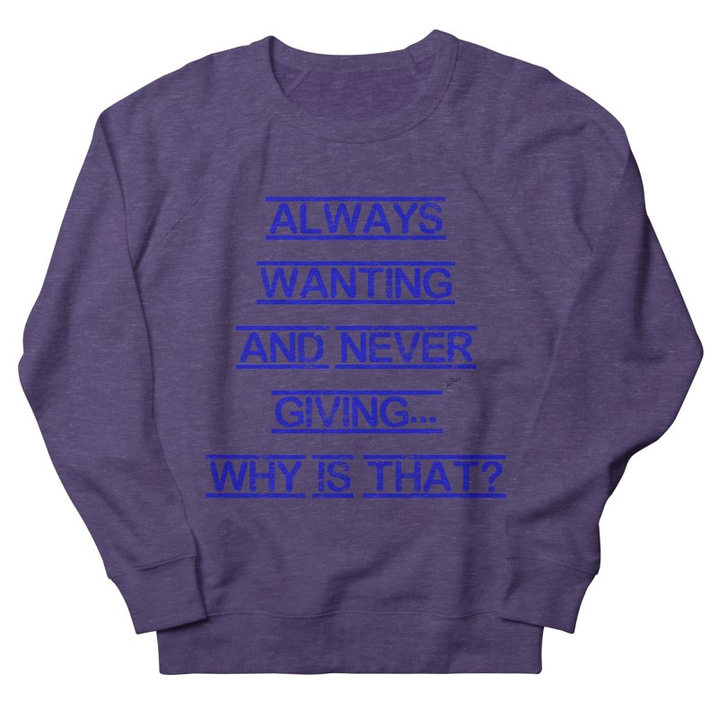 Always Wanting and Never Giving Men's French Terry Sweatshirt by artworkdealers Artist Shop
