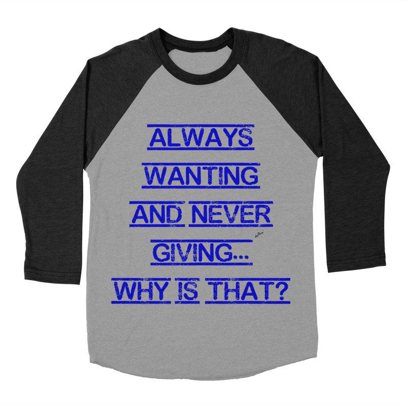 Always Wanting and Never Giving Women's Baseball Triblend Longsleeve T-Shirt by artworkdealers Artist Shop