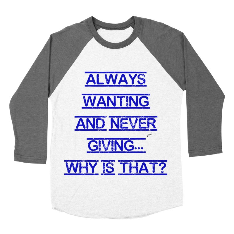 Always Wanting and Never Giving Men's Baseball Triblend Longsleeve T-Shirt by artworkdealers Artist Shop