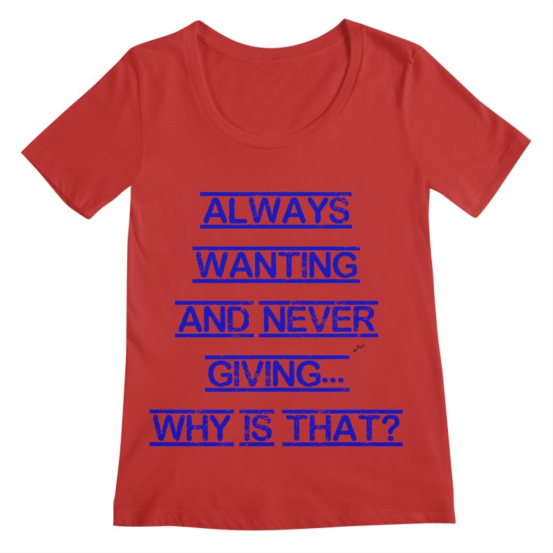 Always Wanting and Never Giving Women's Regular Scoop Neck by artworkdealers Artist Shop