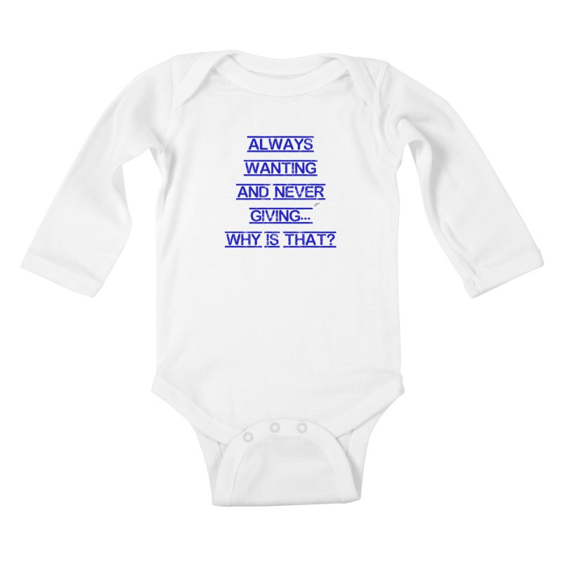 Always Wanting and Never Giving Kids Baby Longsleeve Bodysuit by artworkdealers Artist Shop
