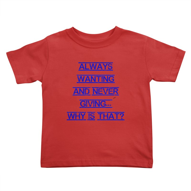 Always Wanting and Never Giving Kids Toddler T-Shirt by artworkdealers Artist Shop