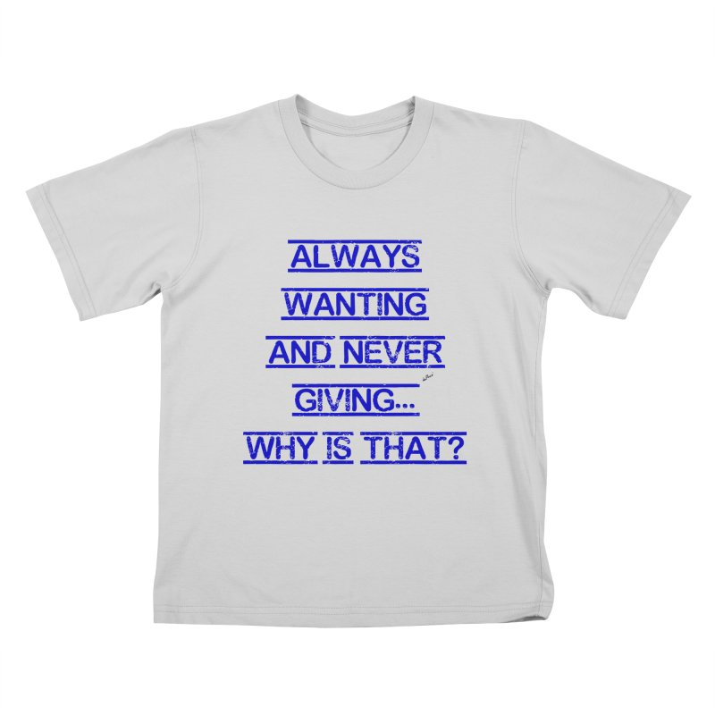 Always Wanting and Never Giving Kids T-Shirt by artworkdealers Artist Shop