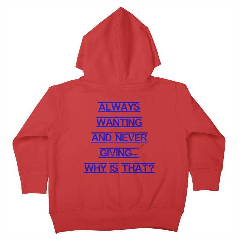 Always Wanting and Never Giving Kids Toddler Zip-Up Hoody by artworkdealers Artist Shop